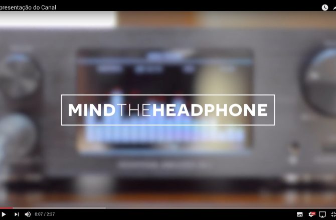 MIND THE HEADPHONE Agora em vídeo!